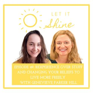 Episode 49: Experience Over Stuff And Changing Your Beliefs To Live More Freely With Genevieve Parker Hill