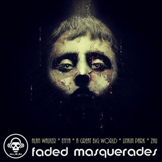 Kill_mR_DJ - Faded Masquerades (Alan Walker vs Enya vs A Great Big World vs Linkin Park vs ZHU)