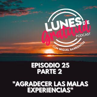 """Lunes de Gratitud Episodio 25 parte 2 """"Agradecer las malas experiencias"""" 230821"""