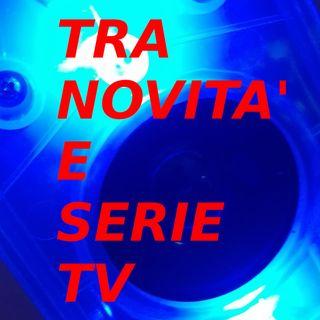 Tra novità e Serie TV