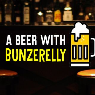 A BEER WITH BUNZERELLY: Lets Talk Podcasting