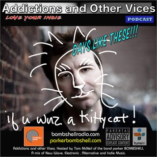Addictions and Other Vices 325 - Days Like These!!!