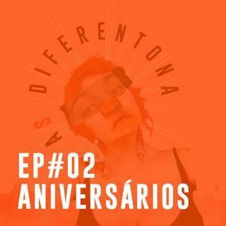 #02: Diferentes ANIVERSÁRIOS