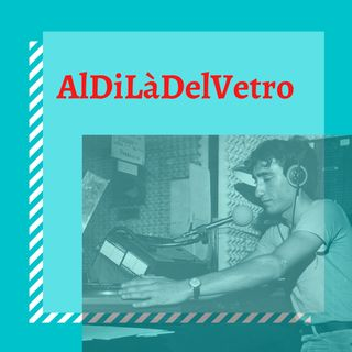 AlDiLàDelVetro