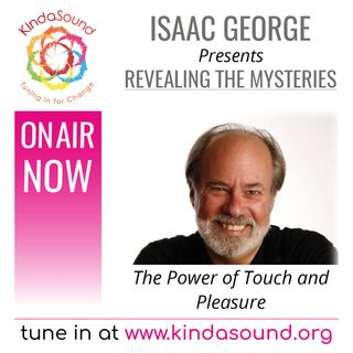 The Power of Touch and Pleasure (Revealing the Mysteries with Isaac George)