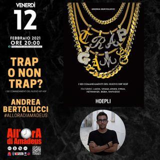 Andrea Bertolucci - Musica Trap, Perché Ascoltarla