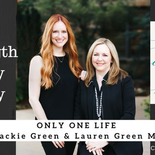 1244 My Strength Is My Story with Jackie Green and Lauren Green McAfee, Only One Life