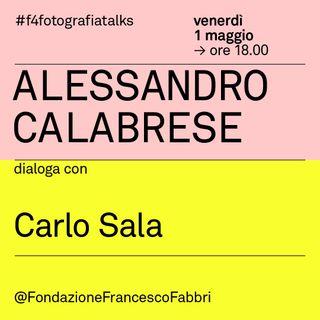 #2 Alessandro Calabrese dialoga con Carlo Sala per il festival F4 / UN'IDEA DI FOTOGRAFIA