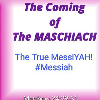 The Coming of The MASCHIACH (The True MessiYAH)
