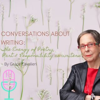 """Grace Cavalieri on Writing: The Energy of Poetry, Part 2 """"Responsibility and Self Esteem"""""""