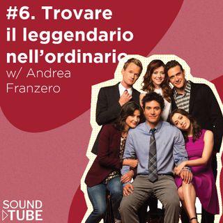 #6. Trovare il leggendario nell'ordinario (w/ Andrea Franzero)