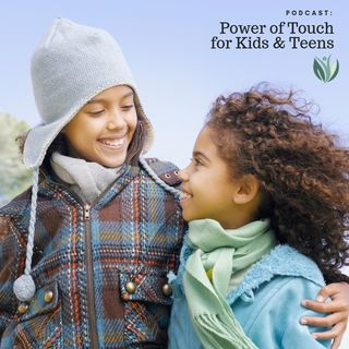 The Healing Power of Touch for Kids and Teens
