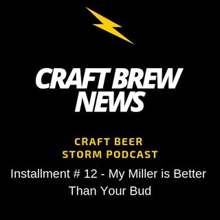 Craft Brew News # 12 - My Miller is Better Than Your Bud