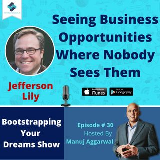 030 | Seeing Business Opportunities Where Nobody Sees Them, With Jefferson Lilly