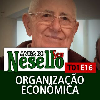 T01E16 - Organização Social e Econômica - A Vida de Seu Nesello