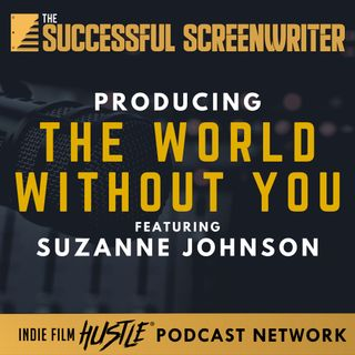 Ep 83 - Producing The World Without You featuring Suzanne Johnson