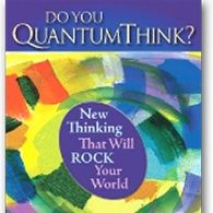QuantumThink Now-Be Who You Truly Are!