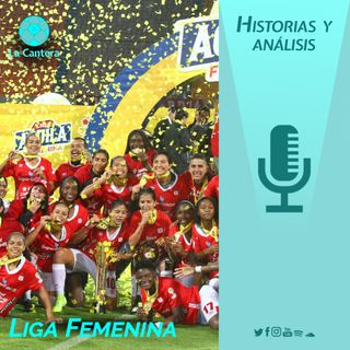 La Historia y el regreso de la Liga Femenina || La Cantera ep.3