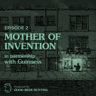 Mother of Invention Made in Partnership with Guinness — Episode 2