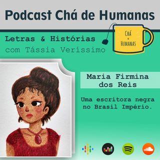 #36 - Letras & Histórias: Maria Firmina dos Reis (uma escritora negra no Brasil Império)