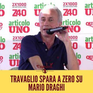 TRAVAGLIO del F4SCIO QUOTIDIANO insulta MARIO DRAGHI! - Puntata 8