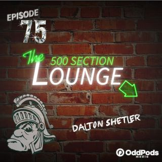 E75: Dalton Shetler Crashes the Lounge for the 75th!