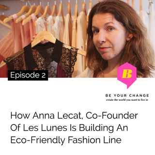 How Anna Lecat, Co-Founder Les Lunes is Building An Eco-Friendly Fashion Line