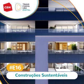 Transformação Digital CBN - Especial 16: Construções sustentáveis