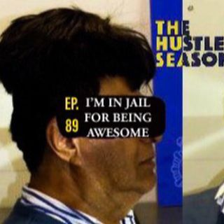 The Hustle Season: Ep. 89 I'm In Jail For Being Awesome