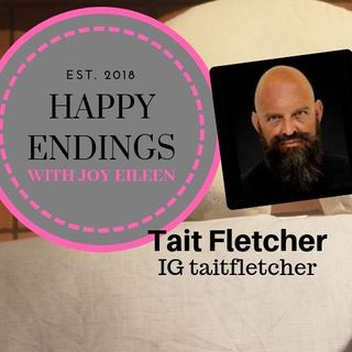 Happy Endings with Joy Eileen: Tait Fletcher