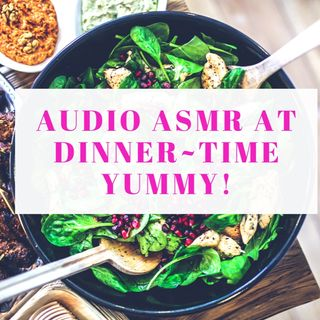 Audio ASMR of Me Eating Dinner