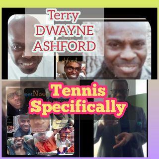Tennis Specifically Terry Dwayne Ashford