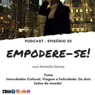 #2. Podcast Empodere-se com Michelle Dantas . Intercämbio Cultural, Viagem e Felicidade. Os Dois Lados da Moeda