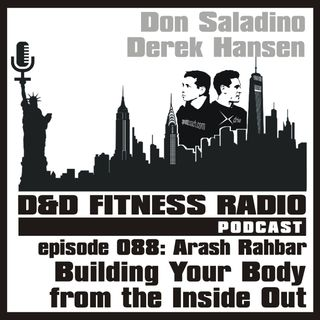 Episode 088 - Arash Rahbar:  Building Your Body from the Inside Out