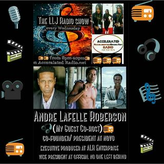 LLJ Radio Show  *Andre Lafelle Roberson 7-5-17