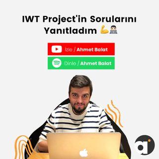 IWT Project'in Sorularını Yanıtladım - Ahmet Balat