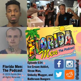 E034 - Ice Cream Addict, Straw Man, Unlucky Mugger, and Bathroom Bangers