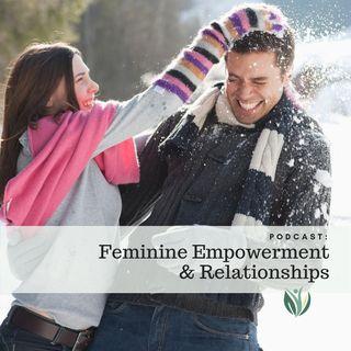 Feminine Empowerment and Relationships