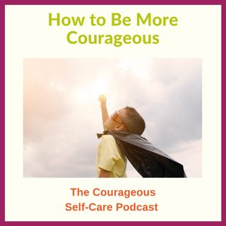 How To Be More Courageous
