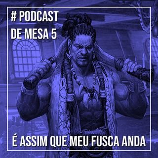 Podcast de Mesa 005 - É assim que meu fusca anda
