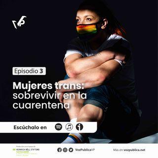 Mujeres Trans: Sobrevivir en la cuarentena (EP3)