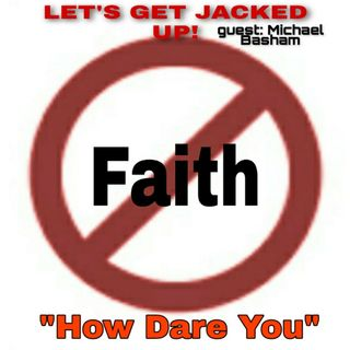 LET'S GET JACKED UP! How Dare You-with Michael Basham