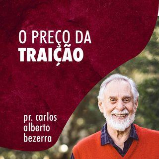 O PREÇO DA TRAIÇÃO // pr. Carlos Alberto Bezerra