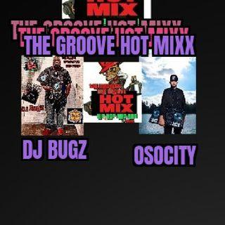 THE GROOVE HOT MIXX WIT DJ BUGZ N OSOCITY