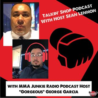 "Talkin' Shop Podcast with ""Gorgeous"" George Garcia from MMAJUNKIE Podcast on UFC Vegas 17 and more!"