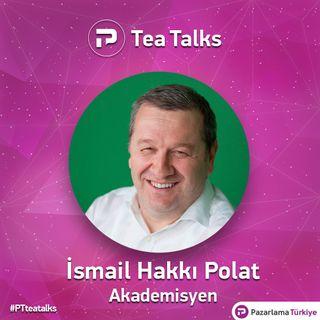 TeaTalks - Bölüm 3 - İsmail Hakkı Polat