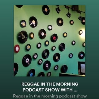 Episode 4 - Reggae in the morning podcast show With DJ MAXIMUM