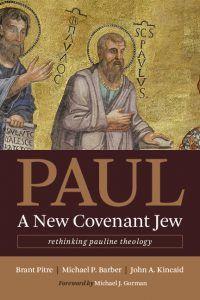 Brant Pitre & Michael Barber – Paul, a New Covenant Jew