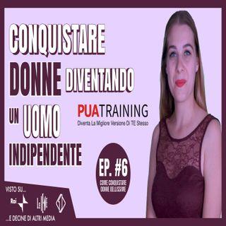 #6 Conquistare Donne Diventando Un Uomo Indipendente