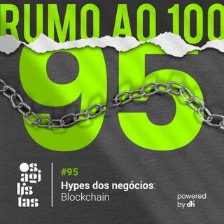 #95 Hypes dos negócios: Blockchain